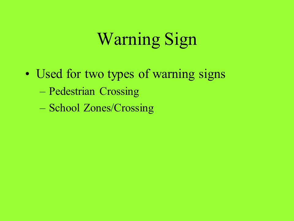 Warning Sign Used for two types of warning signs Pedestrian Crossing
