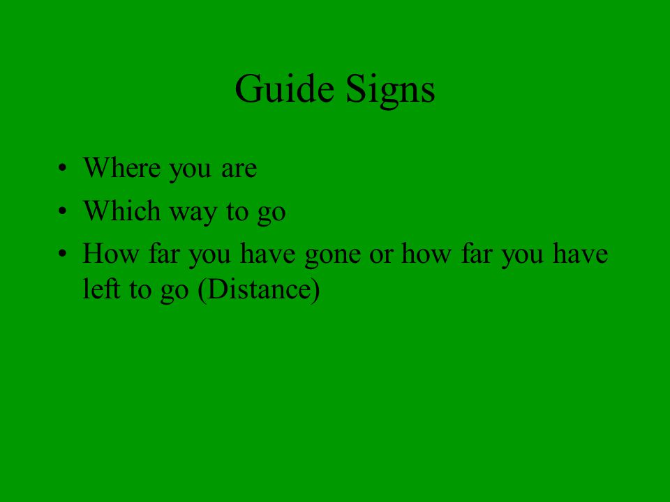 Guide Signs Where you are Which way to go