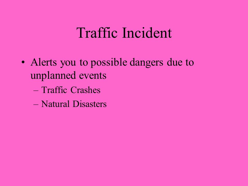Traffic Incident Alerts you to possible dangers due to unplanned events.