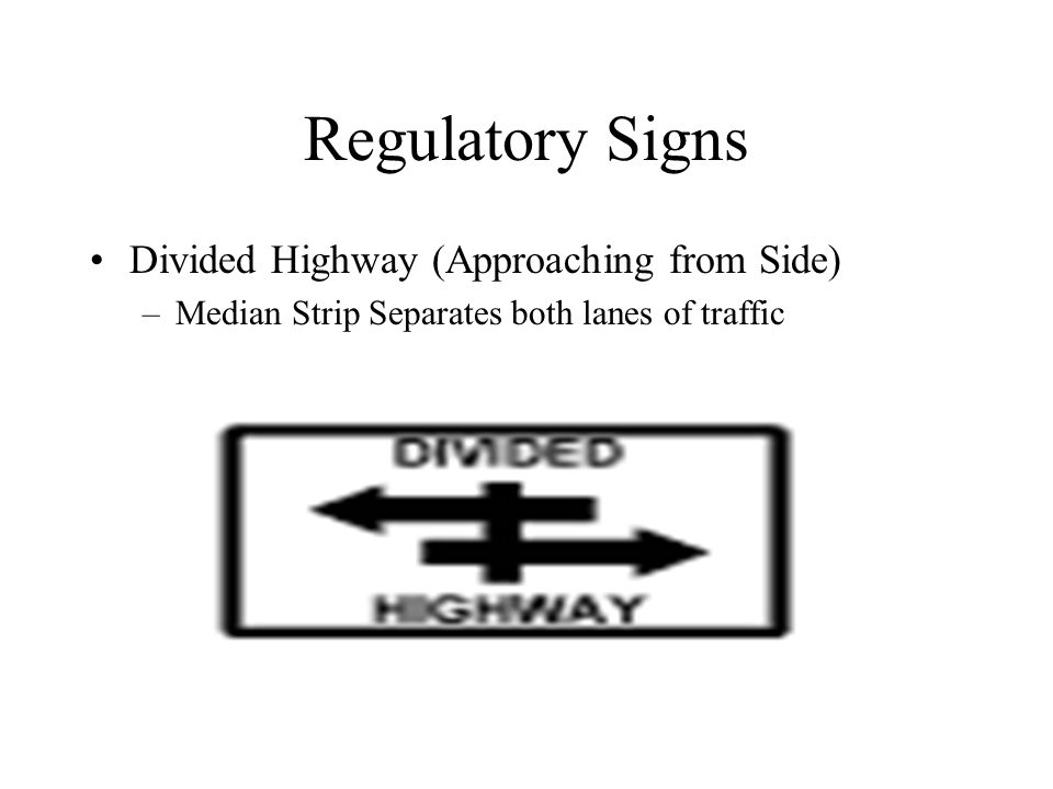 Regulatory Signs Divided Highway (Approaching from Side)