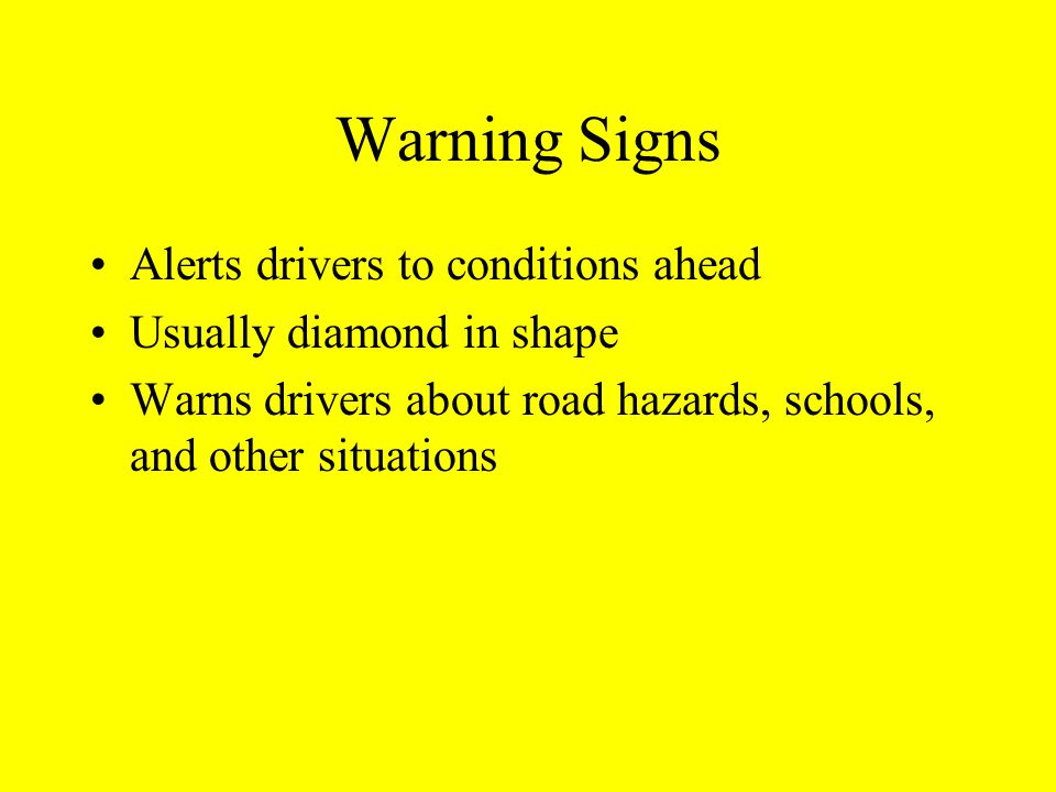 Warning Signs Alerts drivers to conditions ahead