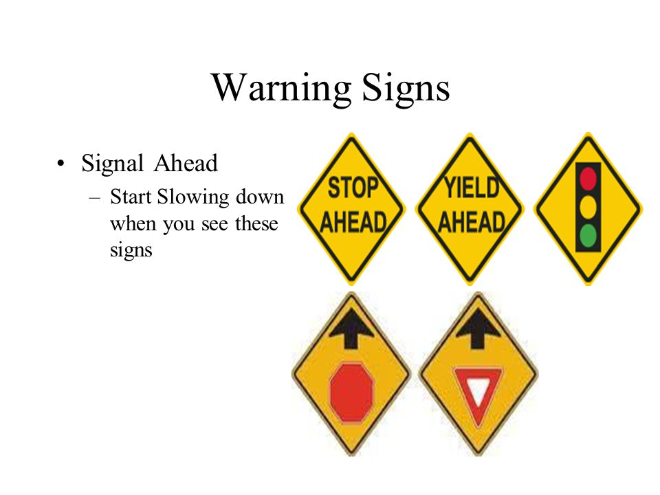 Warning Signs Signal Ahead Start Slowing down when you see these signs