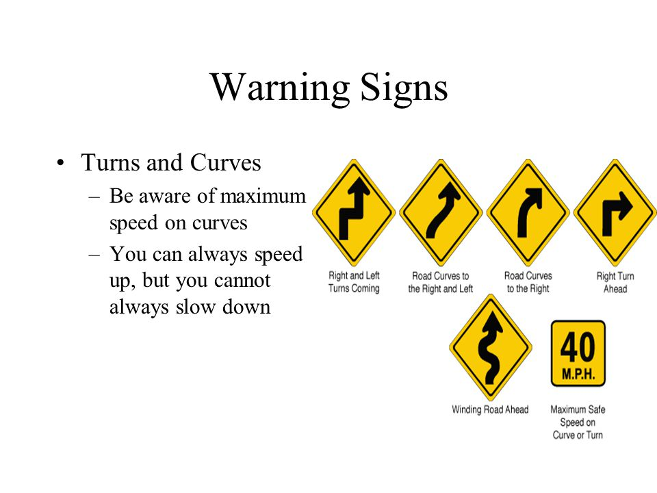 Warning Signs Turns and Curves Be aware of maximum speed on curves
