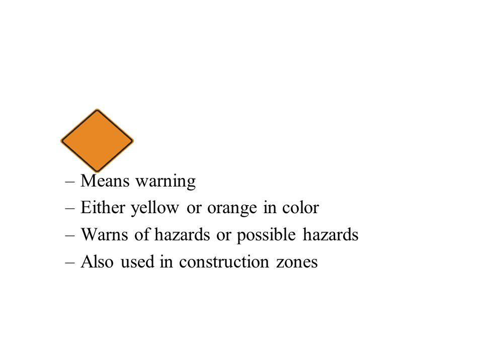 Means warning Either yellow or orange in color. Warns of hazards or possible hazards.