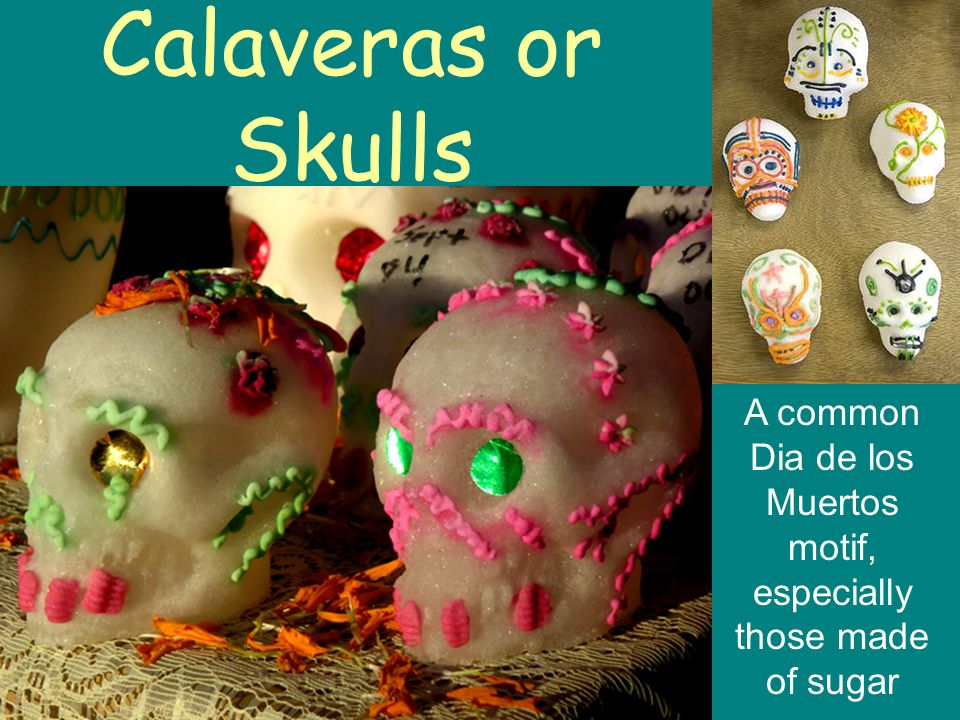 A common Dia de los Muertos motif, especially those made of sugar