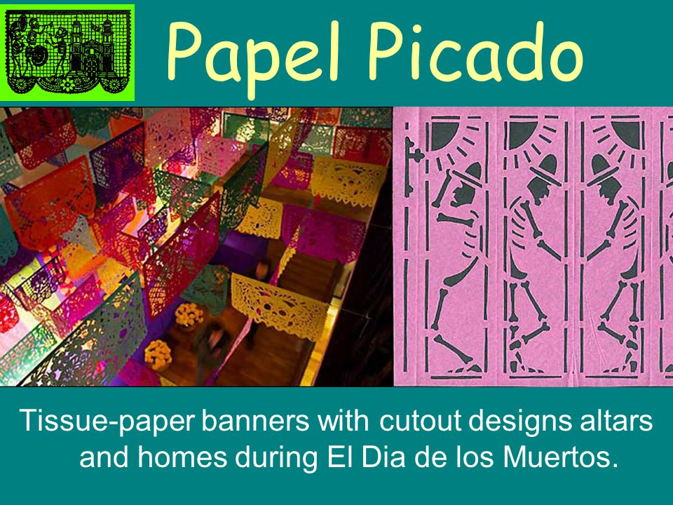 Papel Picado Tissue-paper banners with cutout designs altars and homes during El Dia de los Muertos.