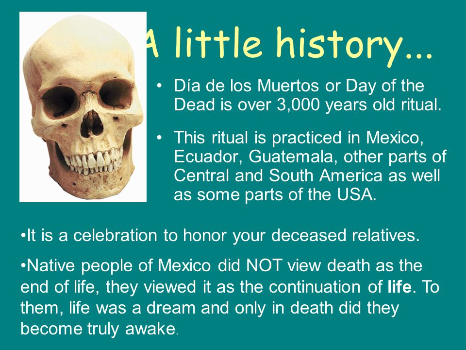 A little history... Día de los Muertos or Day of the Dead is over 3,000 years old ritual.