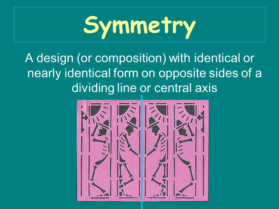 Symmetry A design (or composition) with identical or nearly identical form on opposite sides of a dividing line or central axis.