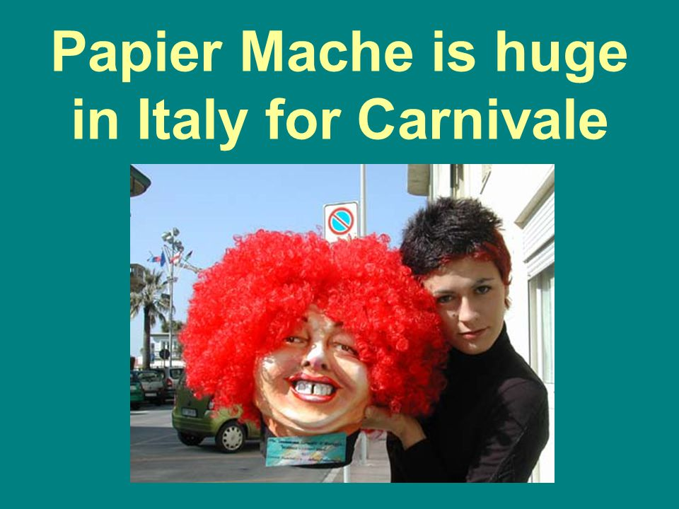 Papier Mache is huge in Italy for Carnivale