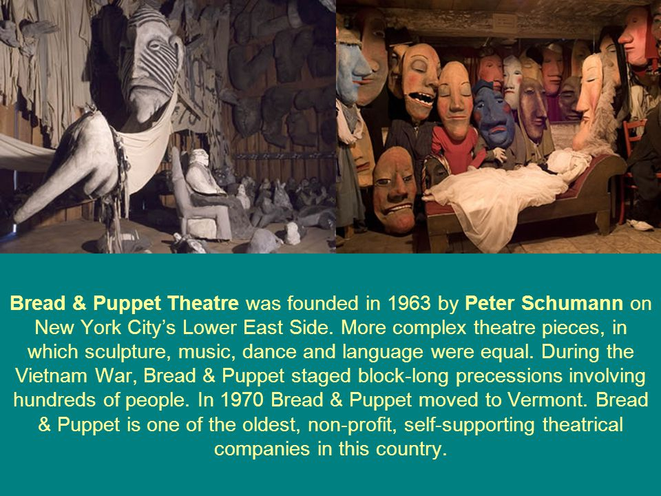 Bread & Puppet Theatre was founded in 1963 by Peter Schumann on New York City's Lower East Side.