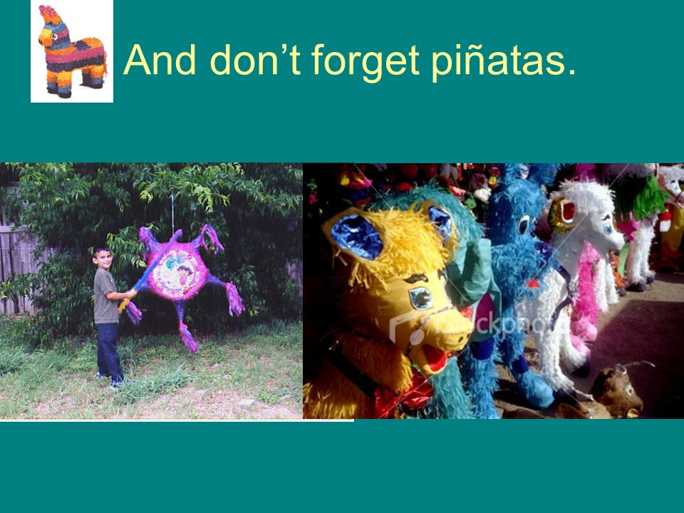 And don't forget piñatas.
