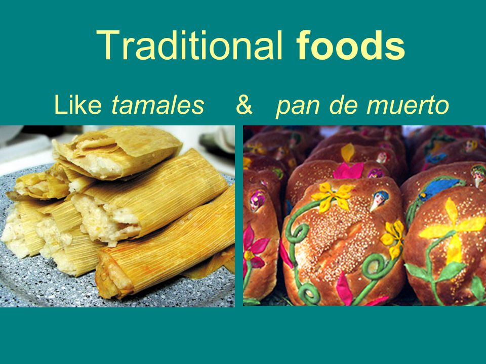 Traditional foods Like tamales & pan de muerto