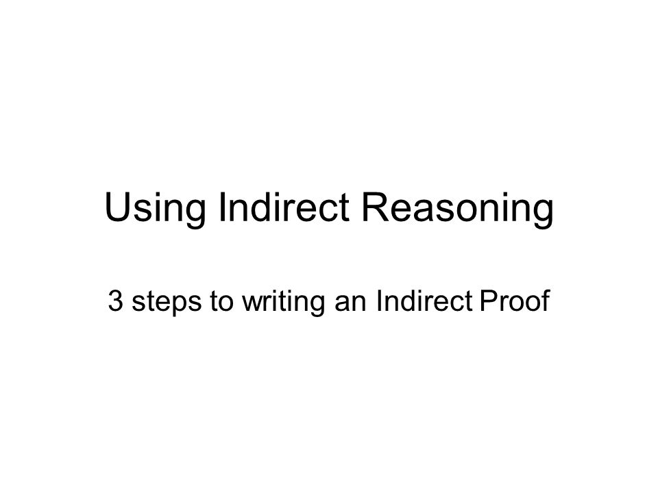 Using Indirect Reasoning