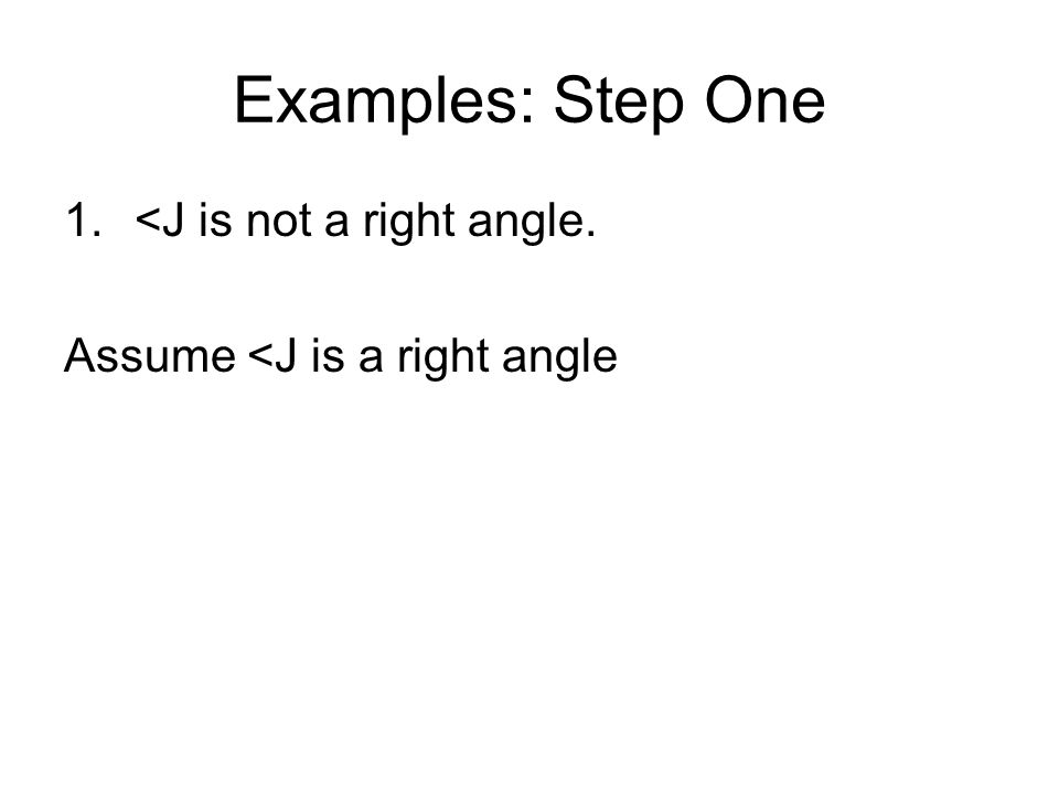 Examples: Step One <J is not a right angle.