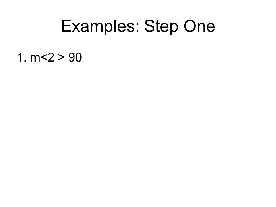 Examples: Step One 1. m<2 > 90