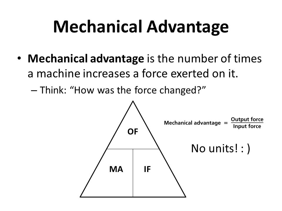 Mechanical Advantage Mechanical advantage is the number of times a machine increases a force exerted on it.