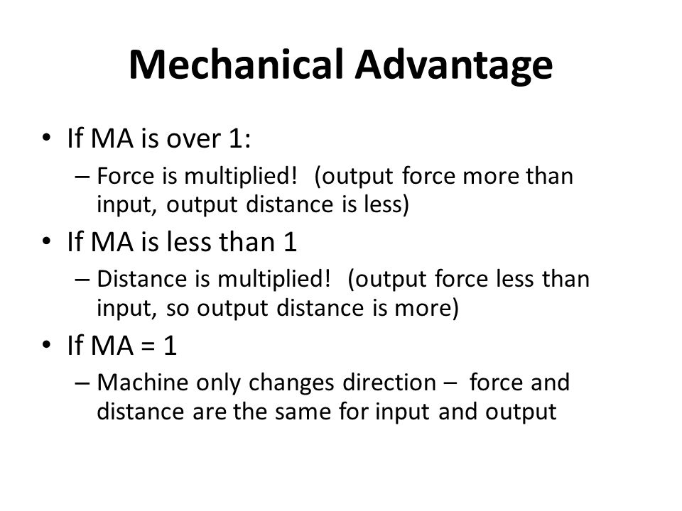 Mechanical Advantage If MA is over 1: If MA is less than 1 If MA = 1
