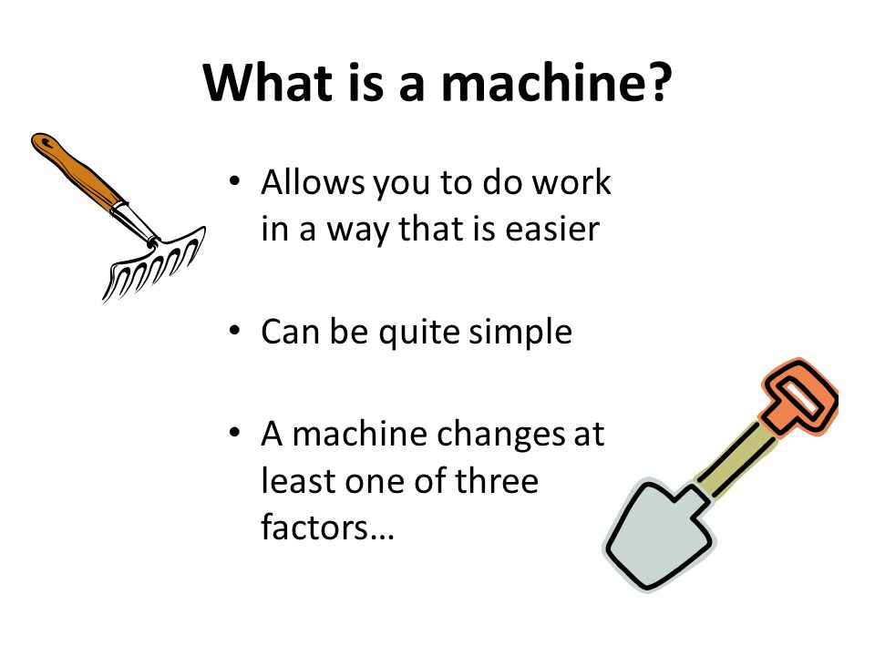 What is a machine Allows you to do work in a way that is easier