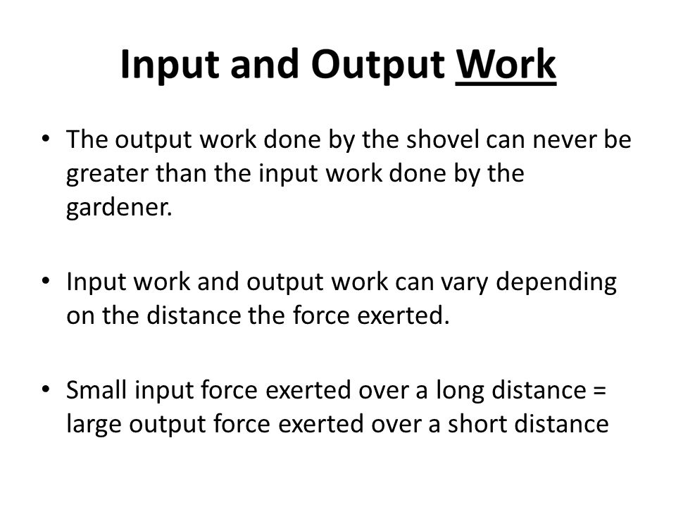 The output work done by the shovel can never be greater than the input work done by the gardener.