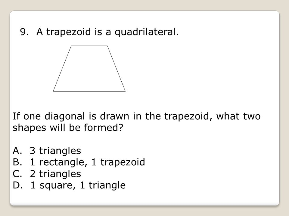 9. A trapezoid is a quadrilateral.