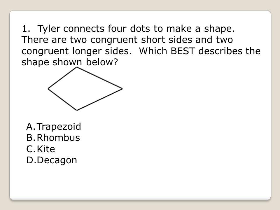 1. Tyler connects four dots to make a shape