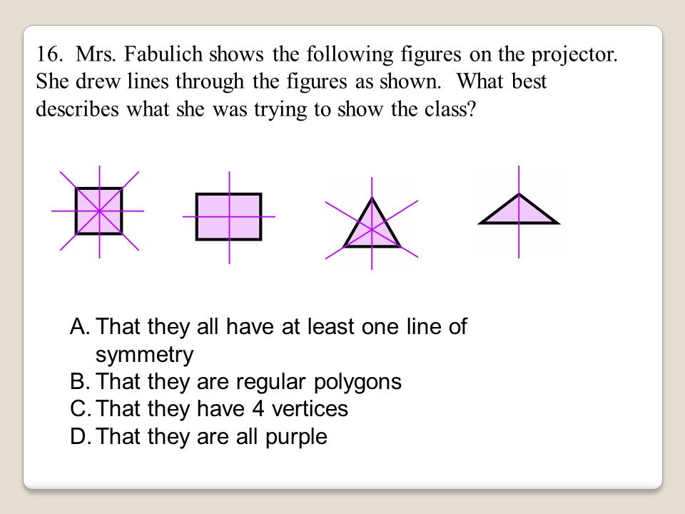 16. Mrs. Fabulich shows the following figures on the projector
