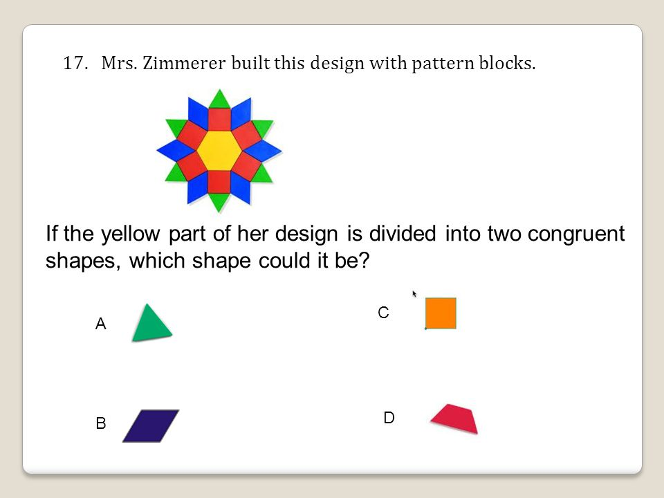17. Mrs. Zimmerer built this design with pattern blocks.