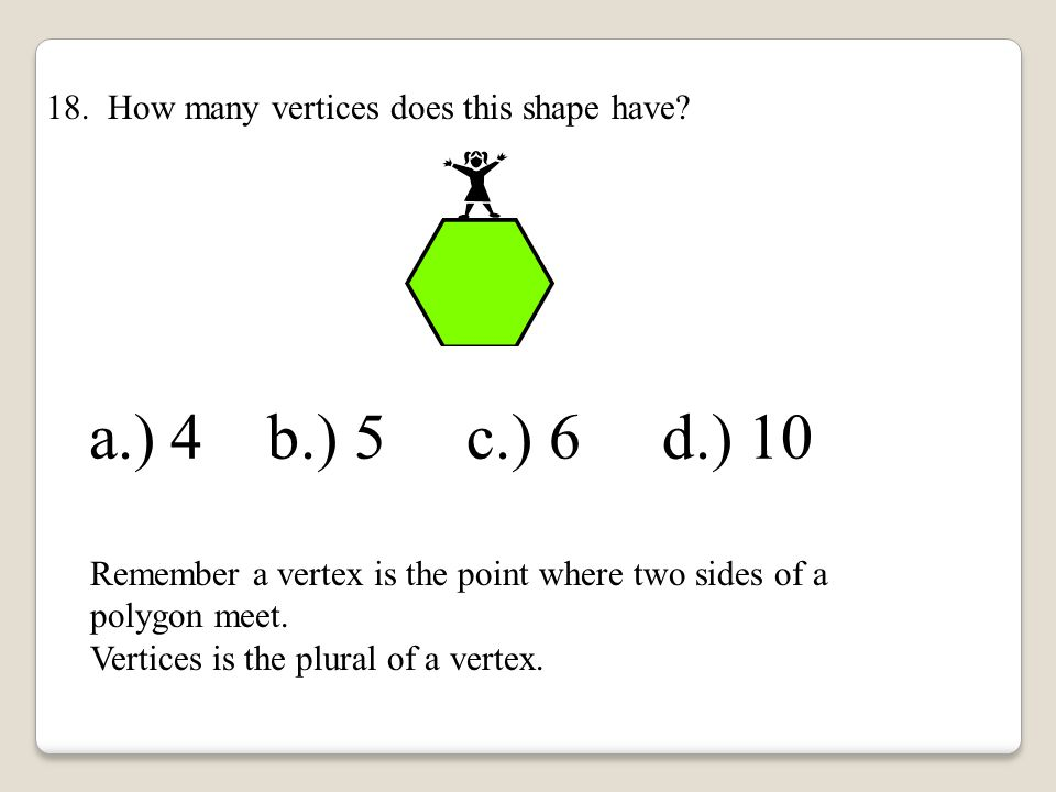 a.) 4 b.) 5 c.) 6 d.) 10 18. How many vertices does this shape have