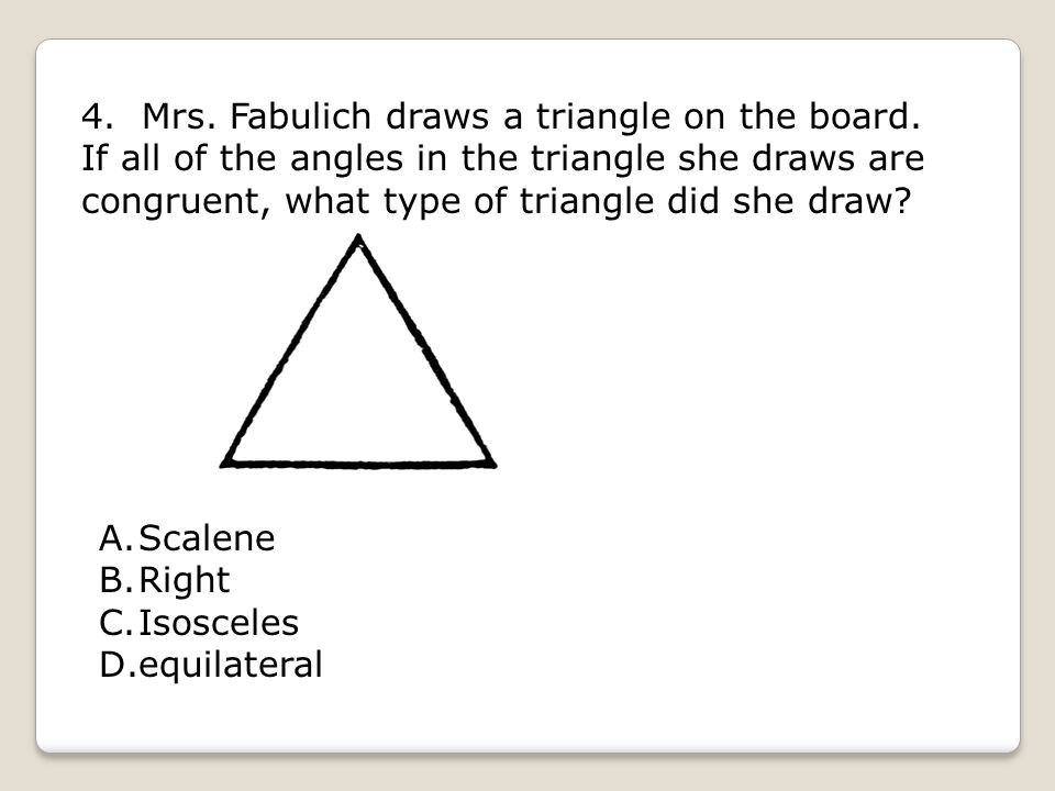 4. Mrs. Fabulich draws a triangle on the board