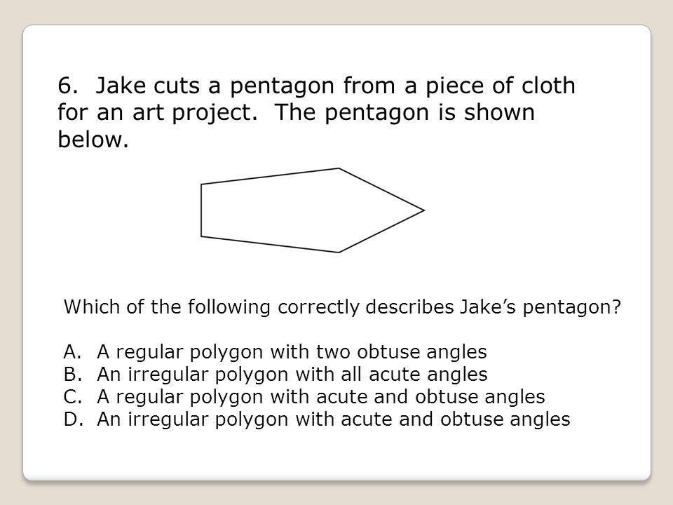 6. Jake cuts a pentagon from a piece of cloth for an art project