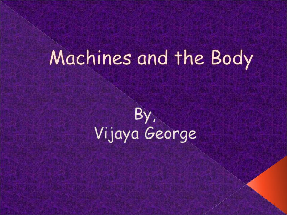 Machines and the Body By, Vijaya George
