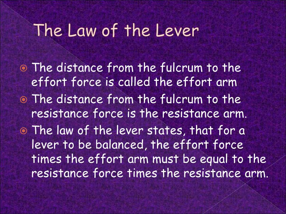 The Law of the Lever The distance from the fulcrum to the effort force is called the effort arm.