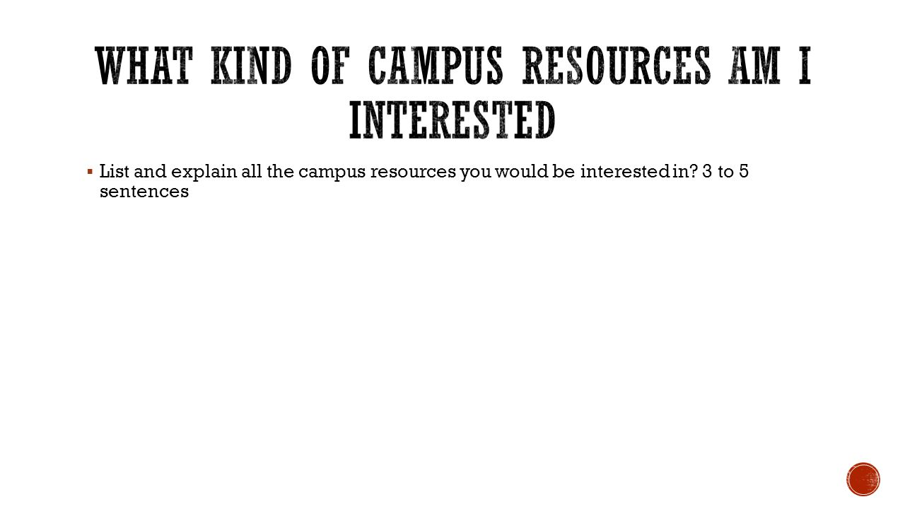 What kind of campus resources Am I Interested
