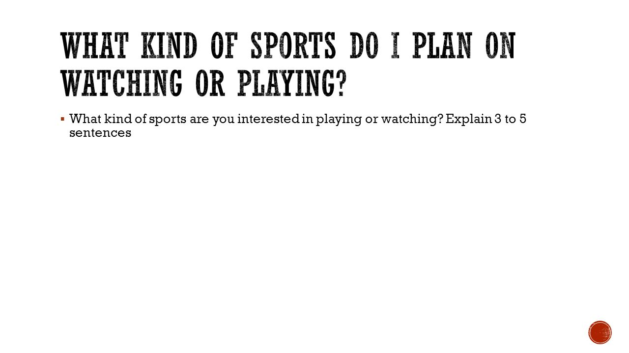 What kind of Sports do I plan on watching or playing