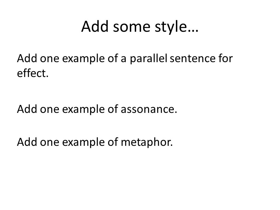 Add some style… Add one example of a parallel sentence for effect.
