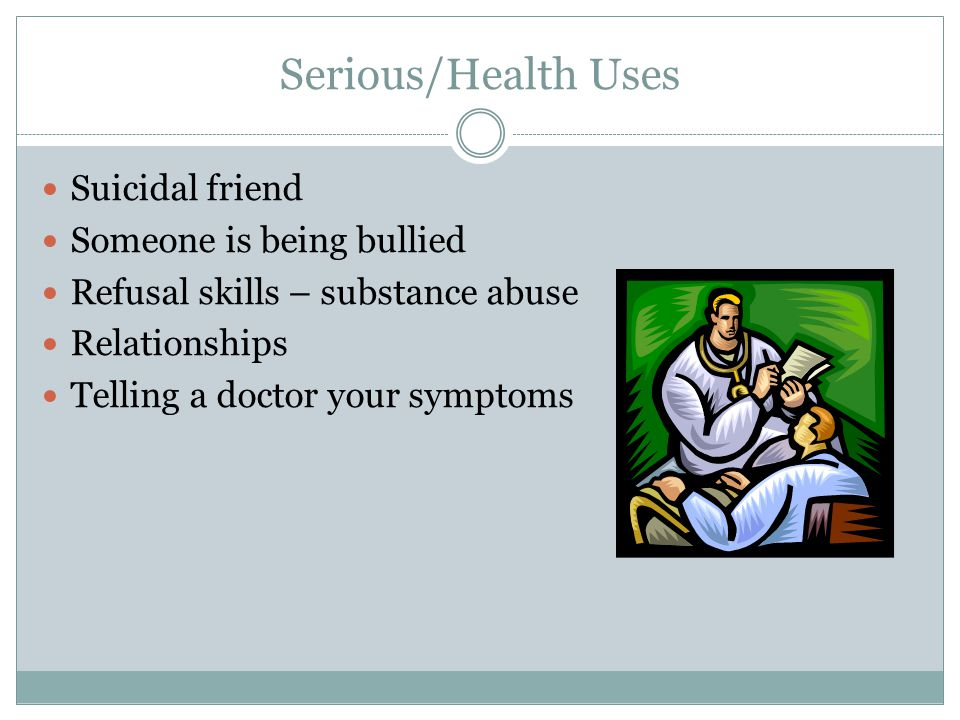 Serious/Health Uses Suicidal friend Someone is being bullied