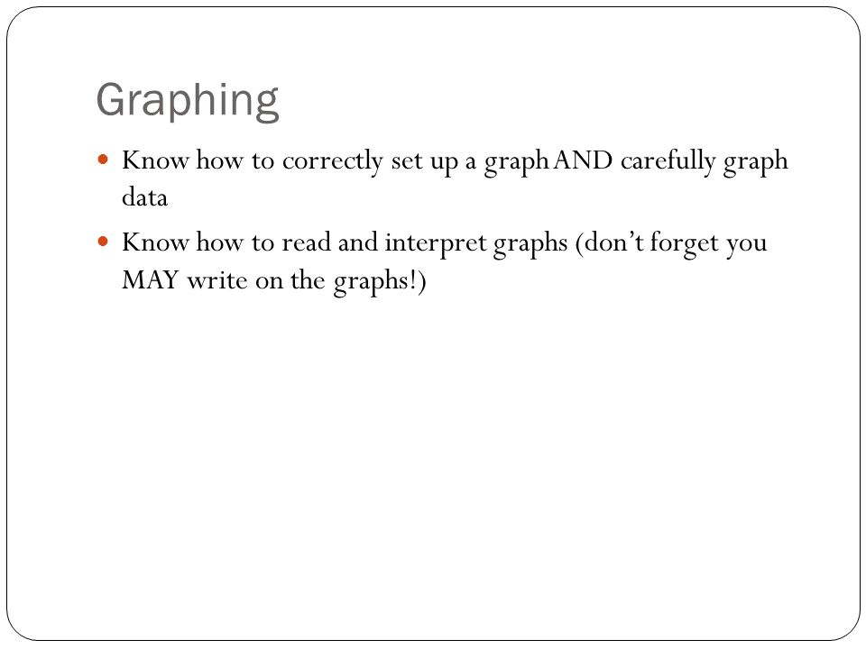 Graphing Know how to correctly set up a graph AND carefully graph data