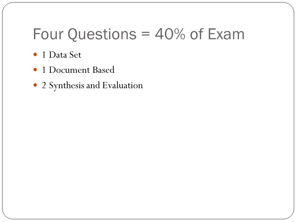 Four Questions = 40% of Exam