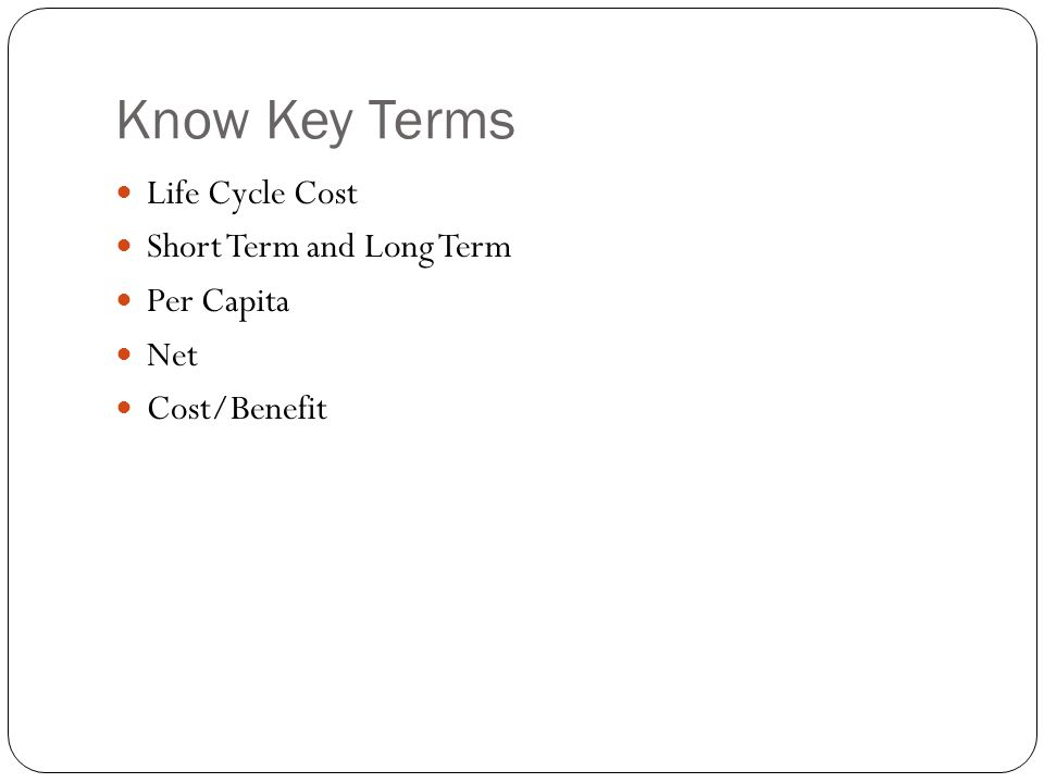 Know Key Terms Life Cycle Cost Short Term and Long Term Per Capita Net