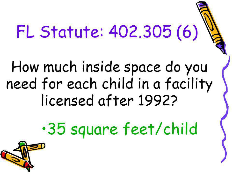 FL Statute: 402.305 (6) 35 square feet/child