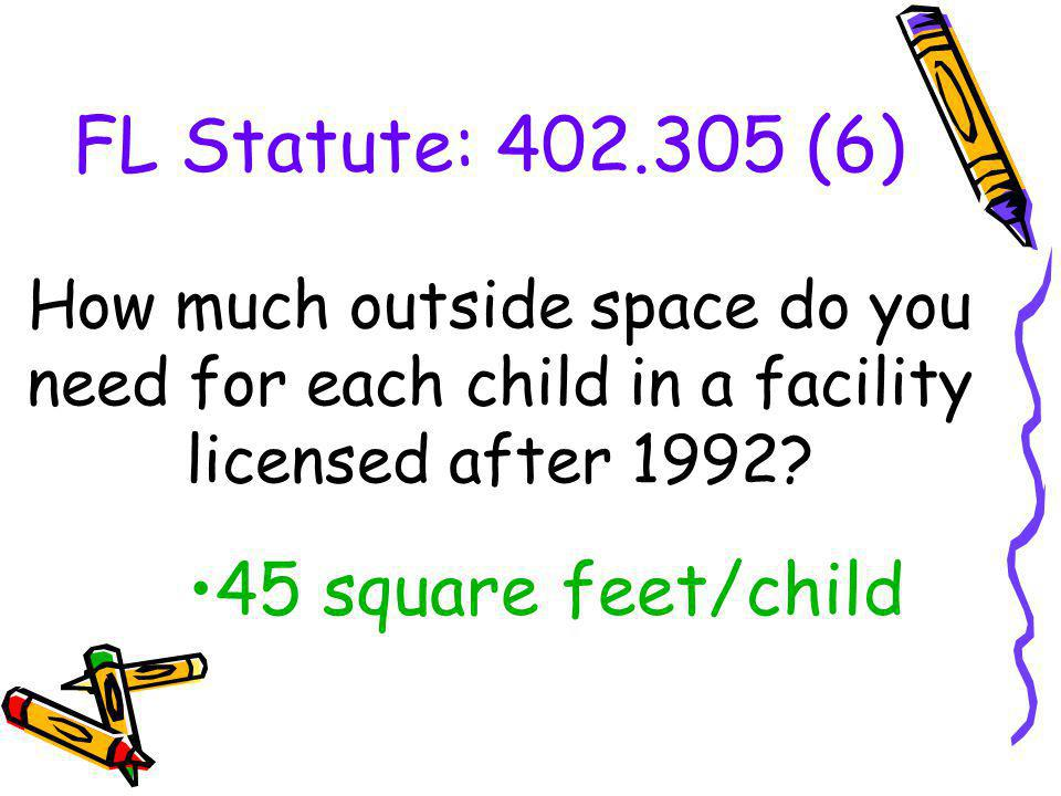 FL Statute: 402.305 (6) 45 square feet/child