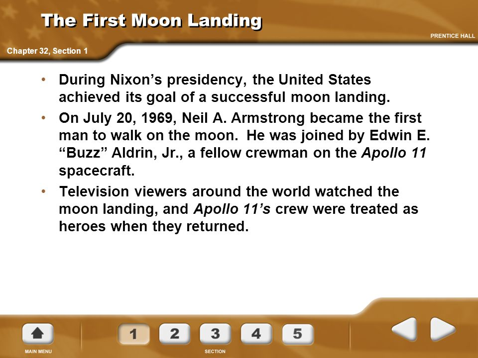 The First Moon Landing Chapter 32, Section 1. During Nixon's presidency, the United States achieved its goal of a successful moon landing.