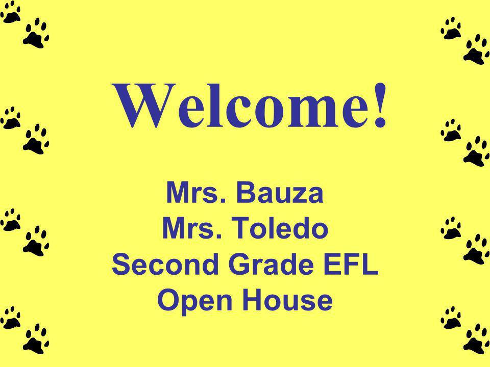 Mrs. Bauza Mrs. Toledo Second Grade EFL Open House