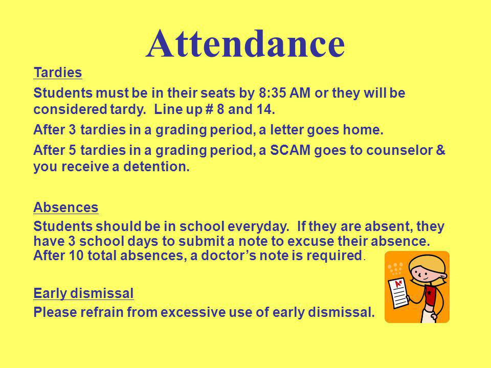 2 Attendance. Tardies. Students must be in their seats by 8:35 AM or they will be considered tardy. Line up # 8 and 14.