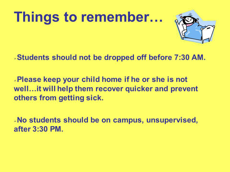 Things to remember… Students should not be dropped off before 7:30 AM.
