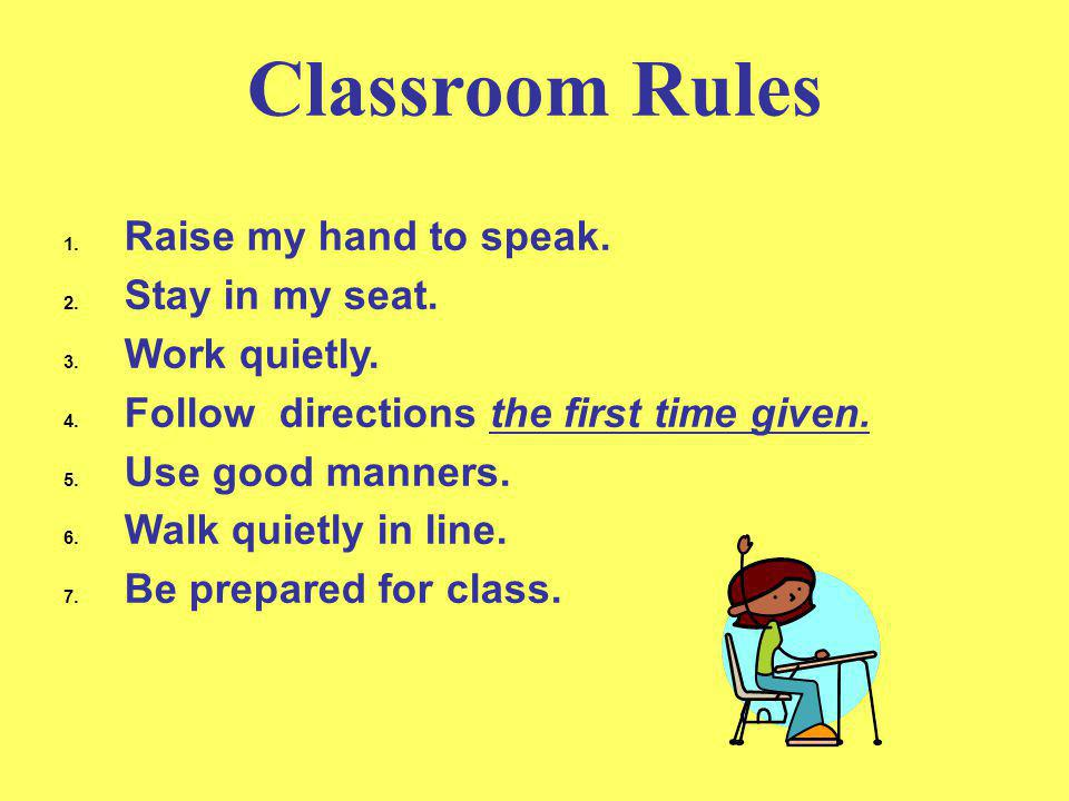 Classroom Rules Raise my hand to speak. Stay in my seat. Work quietly.