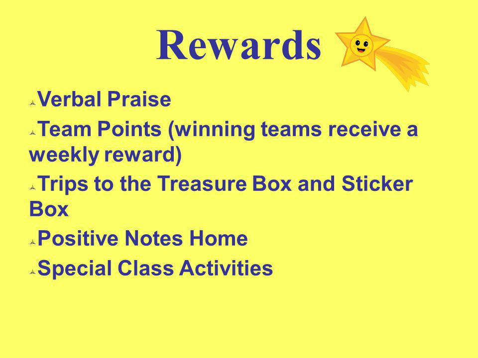 5 Rewards. Verbal Praise. Team Points (winning teams receive a weekly reward) Trips to the Treasure Box and Sticker Box.