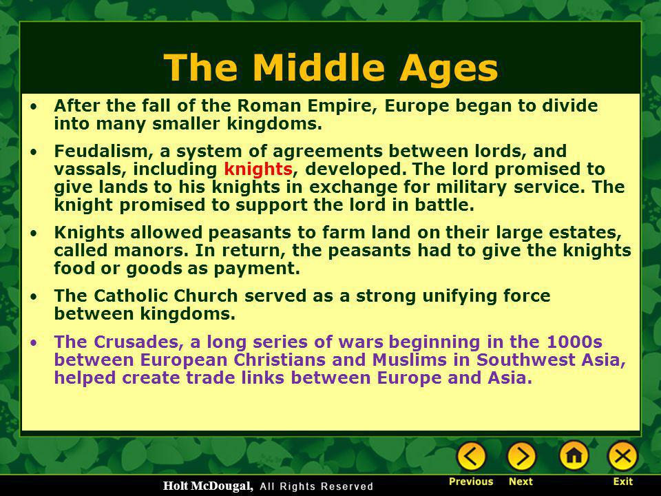The Middle Ages After the fall of the Roman Empire, Europe began to divide into many smaller kingdoms.