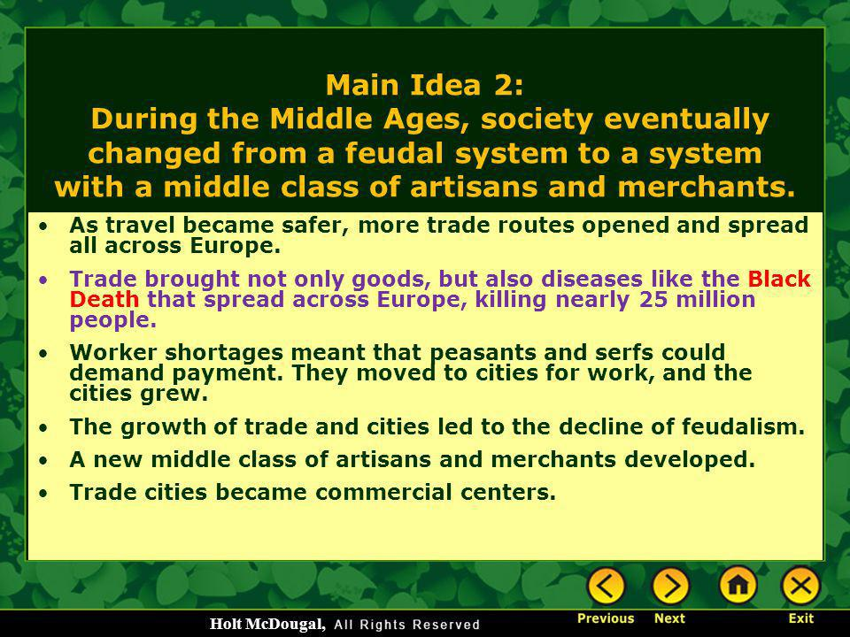 Main Idea 2: During the Middle Ages, society eventually changed from a feudal system to a system with a middle class of artisans and merchants.