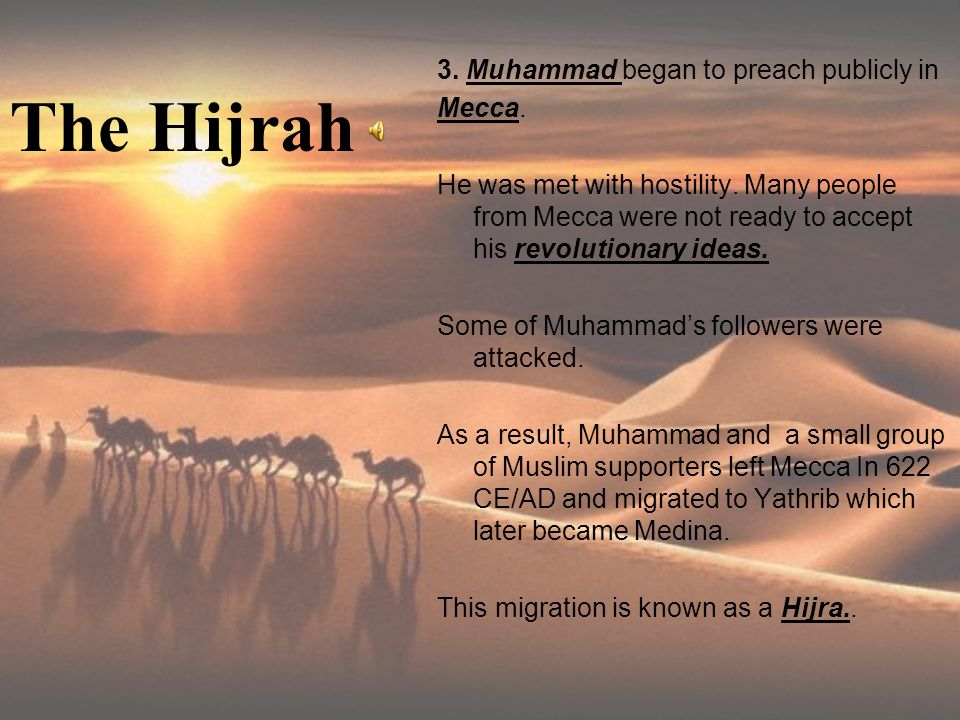 The Hijrah 3. Muhammad began to preach publicly in Mecca.